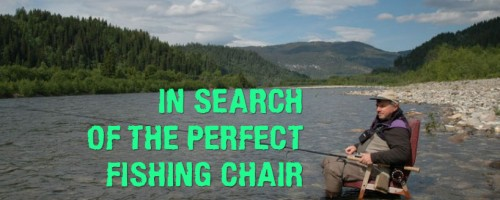 In Search of the Perfect Fishing Chair